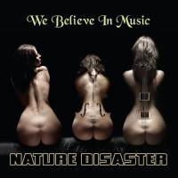 Nature Disaster  - We Believe In Music  (2011) MP3